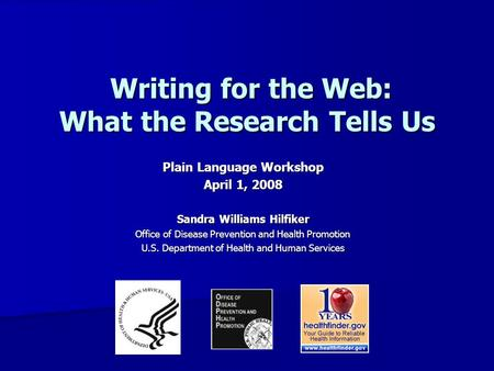 Writing for the Web: What the Research Tells Us Writing for the Web: What the Research Tells Us Plain Language Workshop April 1, 2008 Sandra Williams Hilfiker.