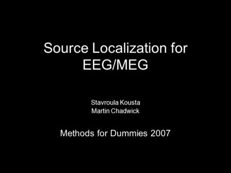 Source Localization for EEG/MEG Stavroula Kousta Martin Chadwick Methods for Dummies 2007.