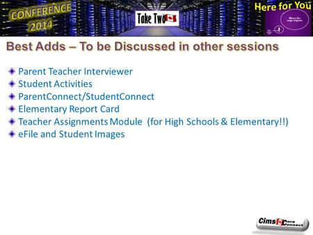 Parent Teacher Interviewer Student Activities ParentConnect/StudentConnect Elementary Report Card Teacher Assignments Module (for High Schools & Elementary!!)