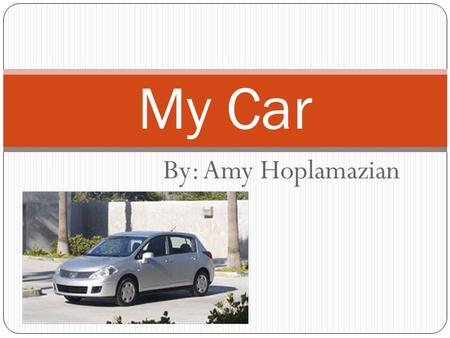 By: Amy Hoplamazian My Car. Table of Contents Introduction My Car Choice How I Plan to Pay Financing Insurance Maintenance.
