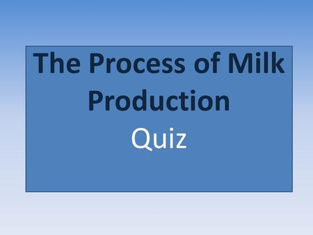 The Process of Milk Production Quiz. What is the main food dairy cows eat? Meat Grass Milk Lollies.