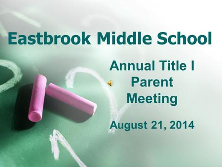 Eastbrook Middle School Annual Title I Parent Meeting August 21, 2014.