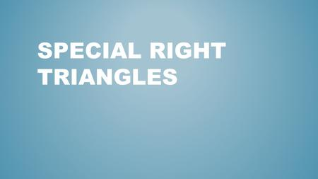 SPECIAL RIGHT TRIANGLES. A special right triangle is a right triangle with some features that make calculations on the triangle easier. WHAT ARE SPECIAL.