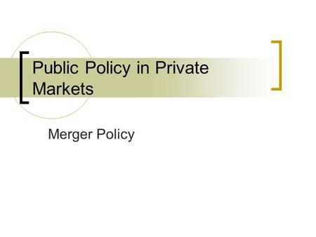 Public Policy in Private Markets Merger Policy. Announcements Check iclicker grades. If you are using iclicker and do not see grades, let me know ASAP.