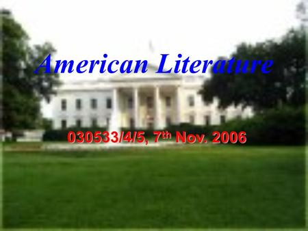 American Literature 030533/4/5, 7 th Nov. 2006. The American Realism (II) (1865 - 1918) Lecture Seven.