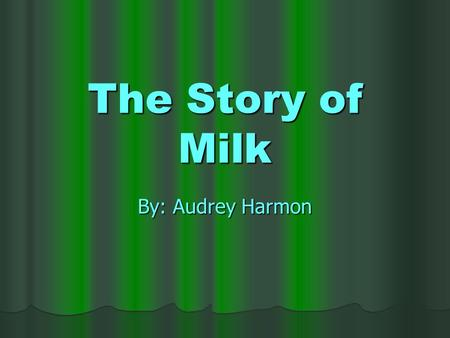 The Story of Milk By: Audrey Harmon.