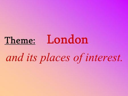 Theme: London and its places of interest.. Prepositions The museum opens at ten o'clock in the morning. It closes at half past six in the evening. On.