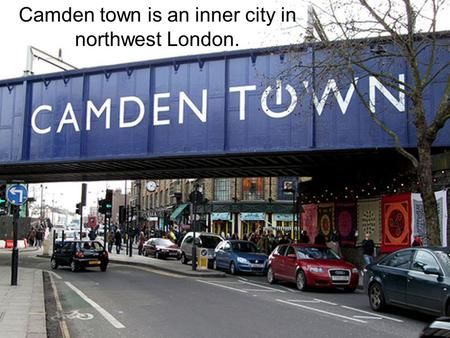 Camden town is an inner city in northwest London.