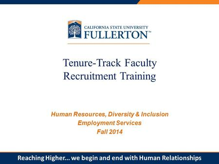 PRESENTATION TITLE Tenure-Track Faculty Recruitment Training Human Resources, Diversity & Inclusion Employment Services Fall 2014 Reaching Higher... we.