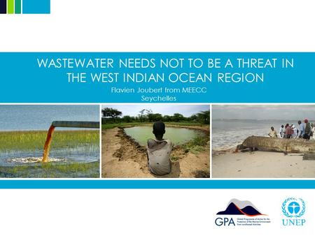WASTEWATER NEEDS NOT TO BE A THREAT IN THE WEST INDIAN OCEAN REGION Flavien Joubert from MEECC Seychelles.