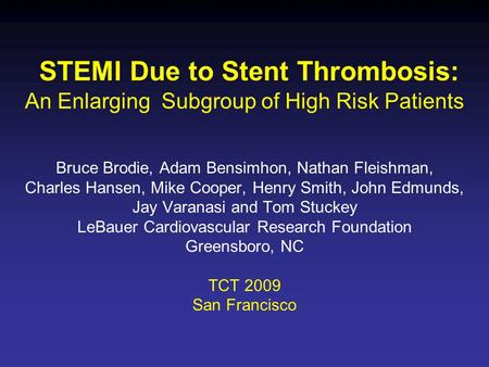 STEMI Due to Stent Thrombosis: An Enlarging Subgroup of High Risk Patients Bruce Brodie, Adam Bensimhon, Nathan Fleishman, Charles Hansen, Mike Cooper,