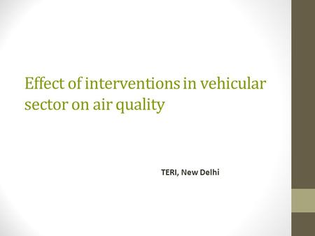 Effect of interventions in vehicular sector on air quality TERI, New Delhi.