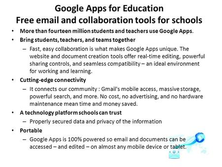 Google Apps for Education Free email and collaboration tools for schools More than fourteen million students and teachers use Google Apps. Bring students,