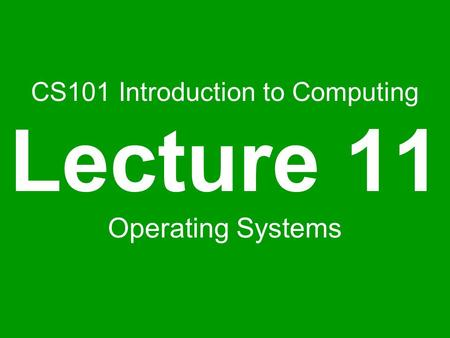 CS101 Introduction to Computing Lecture 11 Operating Systems