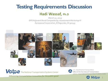 1 Testing Requirements Discussion Hadi Wassaf, Ph.D The National Transportation Systems Center Advancing transportation innovation for the public good.