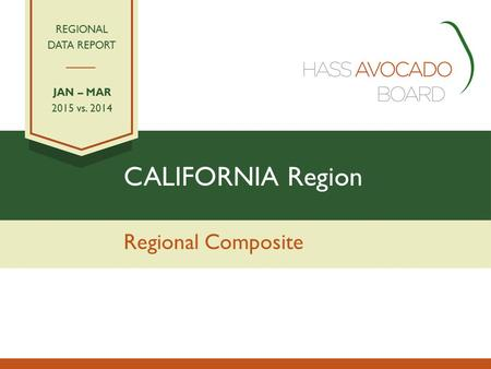 CALIFORNIA Region Regional Composite REGIONAL DATA REPORT JAN – MAR 2015 vs. 2014.
