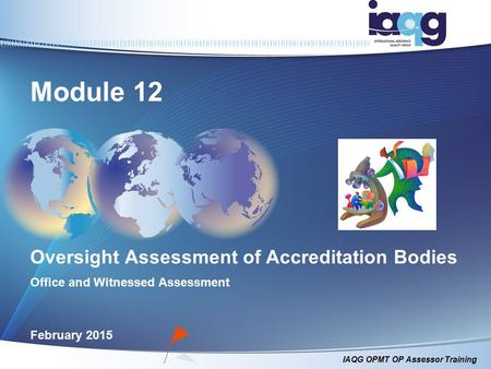 Module 12 Oversight Assessment of Accreditation Bodies Office and Witnessed Assessment February 2015.