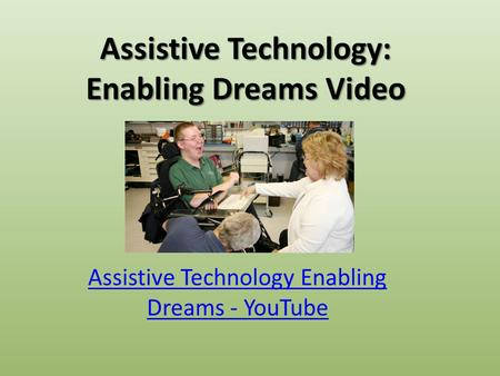 Assistive Technology: Enabling Dreams Video Assistive Technology Enabling Dreams - YouTube.