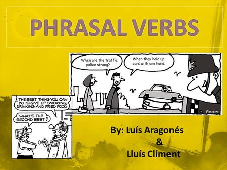 By: Luís Aragonés & Lluís Climent. A phrasal verb consists of a verb together with a preposition or adverb that modifies the sense of the same one. This.