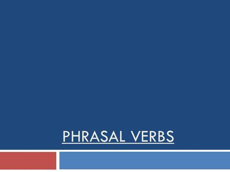 PHRASAL VERBS. DEFINITION : The term phrasal verb is commonly applied to two or three distinct but related constructions in English: a verb and a particle.