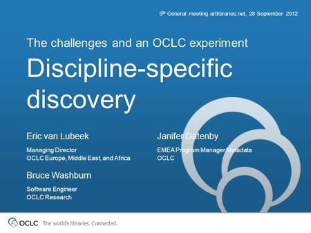 The world's libraries. Connected. Discipline-specific discovery The challenges and an OCLC experiment 5 th General meeting artlibraries.net, 28 September.