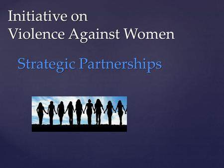 Initiative on Violence Against Women Strategic Partnerships.