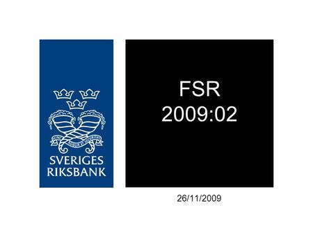FSR 2009:02 26/11/2009. Government support from the Riksbank and the Swedish National Debt Office to financial institutions on the Swedish market SEK,