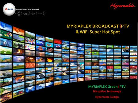 MYRIAPLEX Green i PTV Disruptive Technolog y Hypercable Design.