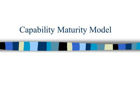 Capability Maturity Model. What is CMM? n CMM: Capability Maturity Model n Developed by the Software Engineering Institute of the Carnegie Mellon University.