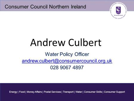 Energy | Food | Money Affairs | Postal Services | Transport | Water | Consumer Skills | Consumer Support Consumer Council Northern Ireland Andrew Culbert.