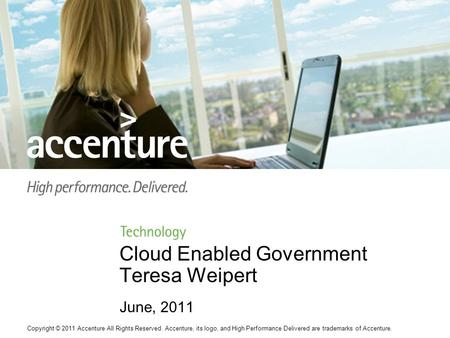 Copyright © 2011 Accenture All Rights Reserved. Accenture, its logo, and High Performance Delivered are trademarks of Accenture. Cloud Enabled Government.