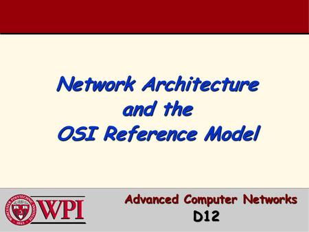 Network Architecture and the OSI Reference Model Advanced Computer Networks Advanced Computer Networks D12 D12.