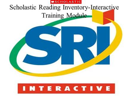 Scholastic Reading Inventory-Interactive Training Module.