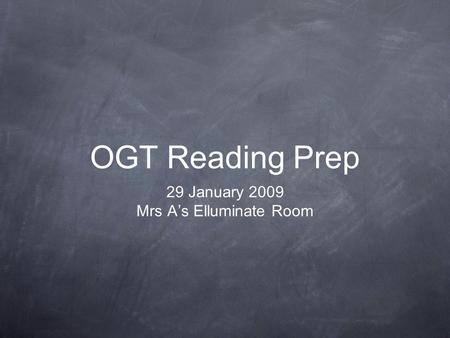 OGT Reading Prep 29 January 2009 Mrs A's Elluminate Room.