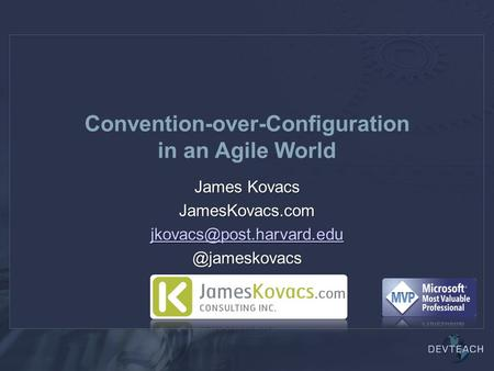 Convention-over-Configuration in an Agile World James Kovacs