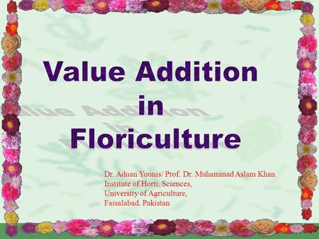 1 Dr. Adnan Younis/ Prof. Dr. Muhammad Aslam Khan Institute of Horti. Sciences, University of Agriculture, Faisalabad. Pakistan.