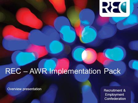 REC – AWR Implementation Pack Overview presentation Recruitment & Employment Confederation.