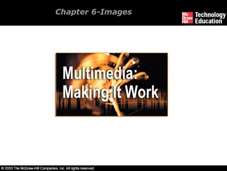 Chapter 6-Images. Overview Creation of multimedia images. Creation of still images. Colors and palettes in multimedia. Image file types used in multimedia.