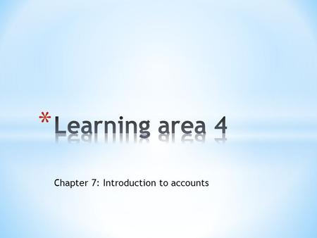 Chapter 7: Introduction to accounts. * Define accounting terms * Reasons why companies are required to produce annual reports and financial statements.