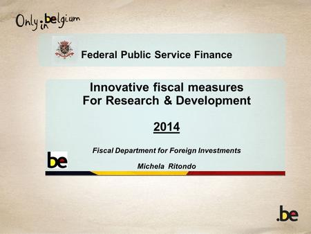 Federal Public Service Finance Innovative fiscal measures For Research & Development 2014 Fiscal Department for Foreign Investments Michela Ritondo.