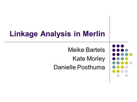 Linkage Analysis in Merlin Meike Bartels Kate Morley Danielle Posthuma.
