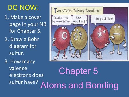 Chapter 5 Atoms and Bonding DO NOW: