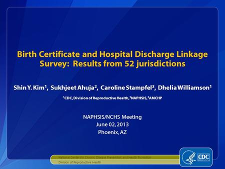 Birth Certificate and Hospital Discharge Linkage Survey: Results from 52 jurisdictions Shin Y. Kim 1, Sukhjeet Ahuja 2, Caroline Stampfel 3, Dhelia Williamson.
