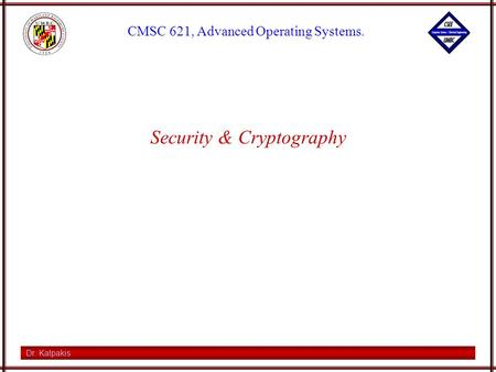 Dr. Kalpakis CMSC 621, Advanced Operating Systems. Security & Cryptography.