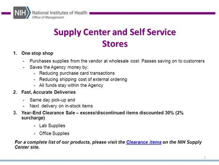 1 1.One stop shop -Purchases supplies from the vendor at wholesale cost: Passes saving on to customers -Saves the Agency money by: -Reducing purchase card.