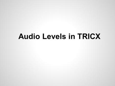 Audio Levels in TRICX. TRICX-AIU BOARD TESTER Utility to control TRICX-AIU inputs and outputs o Use to select mic source for testing levels Installed.