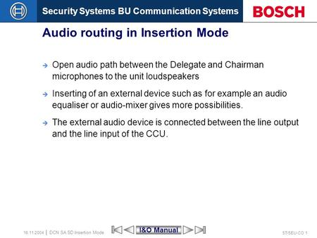 Security Systems BU Communication Systems ST/SEU-CO 1 DCN SA SD Insertion Mode 16.11.2004 Audio routing in Insertion Mode  Open audio path between the.