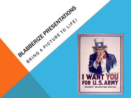 BLABBERIZE PRESENTATIONS BRING A PICTURE TO LIFE!.