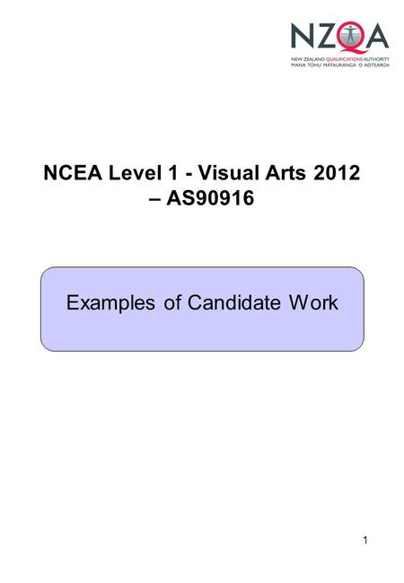 1 NCEA Level 1 - Visual Arts 2012 – AS90916 Examples of Candidate Work.