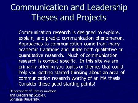 Communication and Leadership Theses and Projects Communication <strong>research</strong> is designed to explore, explain, and predict communication phenomenon. Approaches.
